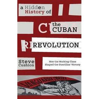 A Hidden History of the Cuban Revolution: How the Working Class Shaped the Guerillas Victory (Häftad, 2016), Häftad