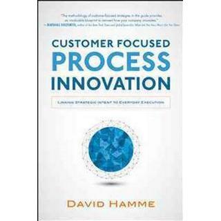 Customer Focused Process Innovation (Inbunden, 2014), Inbunden