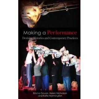 Making a Performance: Devising Histories and Contemporary Practices