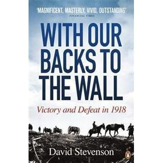 With Our Backs to the Wall: Victory and Defeat in 1918