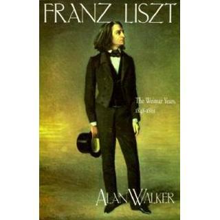Franz Liszt: The Weimar Years, 1848-61 v. 2