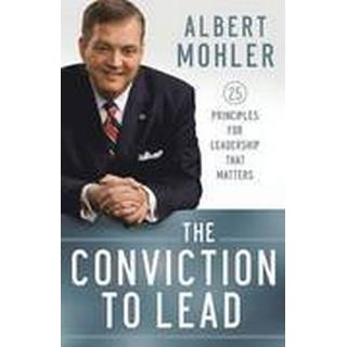 conviction to lead 25 principles for leadership that matters