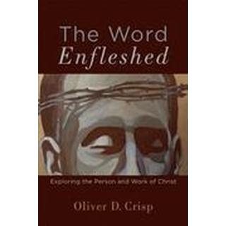 word enfleshed exploring the person and work of christ
