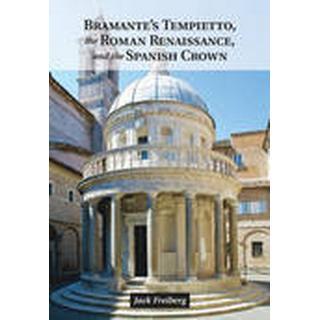 Bramante's Tempietto, the Roman Renaissance, and the Spanish Crown (Inbunden, 2014), Inbunden