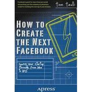 How to Create the Next Facebook: Seeing Your Startup Through, from Idea to IPO (Häftad, 2012), Häftad