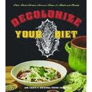 decolonize your diet plant based mexican american recipes for health and he