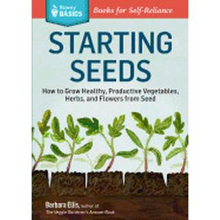starting seeds how to grow healthy productive vegetables herbs and flowers