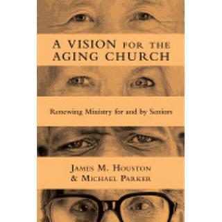 vision for the aging church renewing ministry for and by seniors