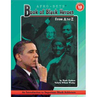 book of black heroes from a to z an introduction to important black achieve