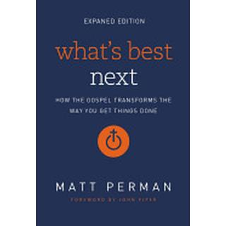whats best next how the gospel transforms the way you get things done