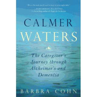 calmer waters the caregivers journey through alzheimers and dementia