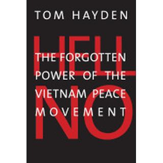 hell no the forgotten power of the vietnam peace movement