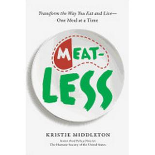 Meatless Transform The Way You Eat And Live One Meal At A