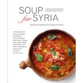 soup for syria recipes to celebrate our shared humanity