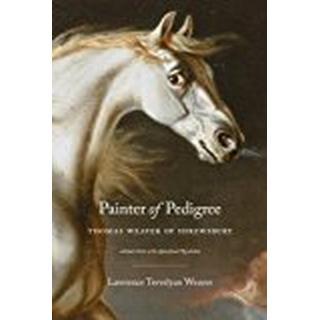Painter of Pedigree: Thomas Weaver of Shrewsbury – Animal Artist of the Agricultural Revolution