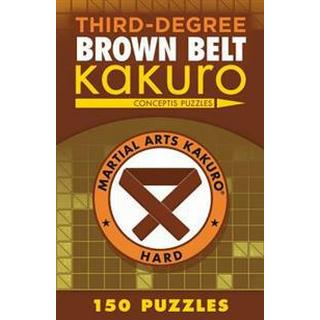Third-Degree Brown Belt Kakuro (Martial Arts Puzzles)