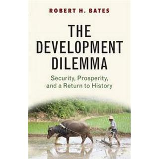 The Development Dilemma: Security, Prosperity, and a Return to History, Hardback