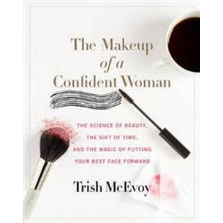 The Makeup of a Confident Woman: The Science of Beauty, the Gift of Time, and the Power of Putting Your Best Face Forward, Hardback