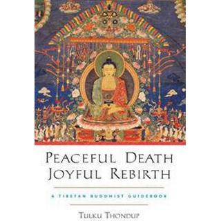 peaceful death joyful rebirth a tibetan buddhist guidebook