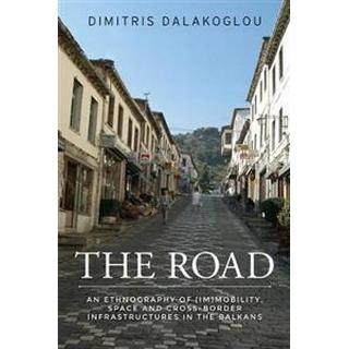 The Road: An Ethnography of (Im)Mobility, Space, and Cross-Border Infrastructures in the Balkans, Hæfte