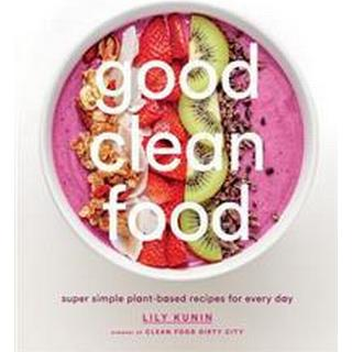 good clean food super simple plant based recipes for every day