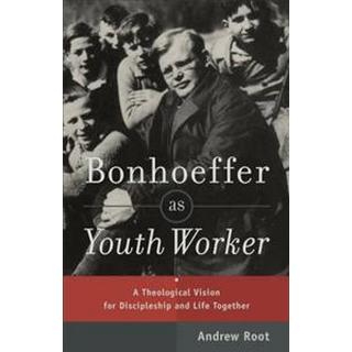 bonhoeffer as youth worker a theological vision for discipleship and life t