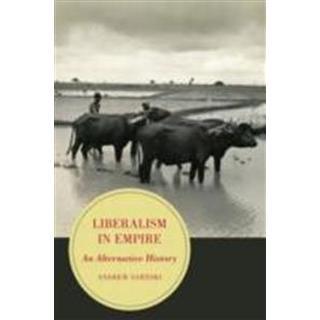 Liberalism in Empire: An Alternative History (Häftad, 2014)