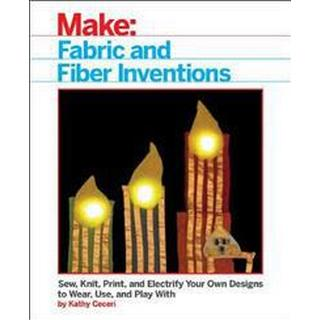 Make:Fabric and Fiber Inventions (Pocket, 2017)