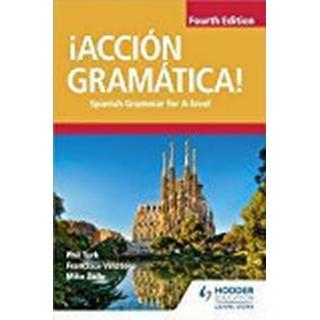 ¡Acción Gramática! Fourth Edition: Spanish Grammar for A Level