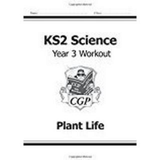 KS2 Science Year Three Workout: Plant Life (CGP KS2 Science)