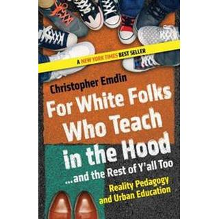 For White Folks Who Teach in the Hood... and the Rest of Y'all Too: Reality Pedagogy and Urban Education (Häftad, 2017)