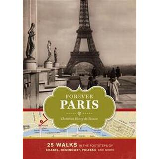 Forever Paris: 25 Walks in the Footsteps of Chanel, Hemingway, Picasso, and More (Inbunden, 2012)