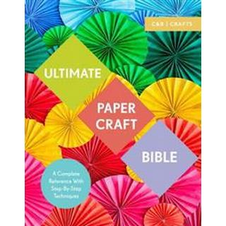 Ultimate Papercraft Bible: A Complete Reference with Step-By-Step Techniques (Häftad, 2017)