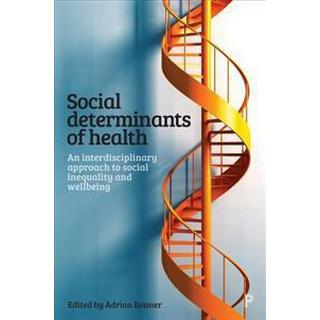 Social Determinants of Health: An Interdisciplinary Approach to Social Inequality and Wellbeing (Häftad, 2018)