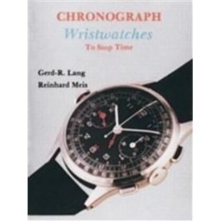 Chronograph Wristwatches: To Stop Time (Inbunden, 1997)