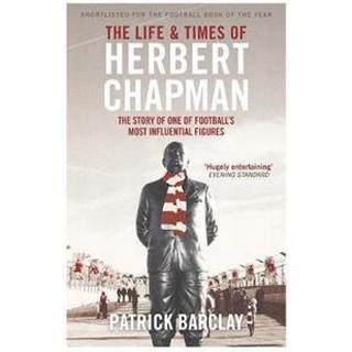 Life and times of herbert chapman - the story of one of footballs most infl (Pocket, 2015)