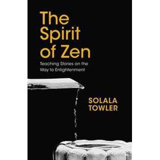 The Spirit of Zen: Teaching Stories on the Way to Enlightenment (Inbunden, 2017)
