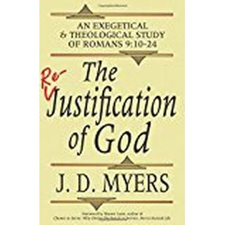 The Re-Justification of God: An Exegetical and Theological Study of Romans 9:10-24