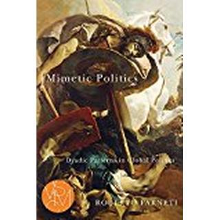 Mimetic Politics: Dyadic Patterns in Global Politics (Studies in Violence, Mimesis, Culture)