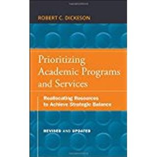 Prioritizing Academic Programs and Services: Reallocating Resources to Achieve Strategic Balance, Revised and Updated (The Jossey-Bass Higher and Adult Education)