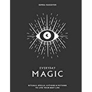 Everyday Magic: Rituals, spells and potions to live your best life
