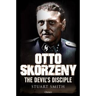 Otto Skorzeny: The Devil's Disciple