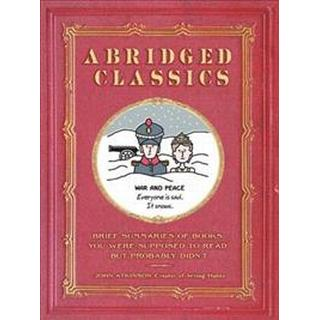 Abridged Classics: Brief Summaries of Books You Were Supposed to Read But Probably Didn't (Hardcover, 2018)