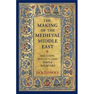 The Making of the Medieval Middle East (Hardcover, 2018)