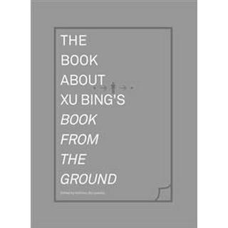 The Book About Xu Bing's Book from the Ground (Hardcover, 2014)