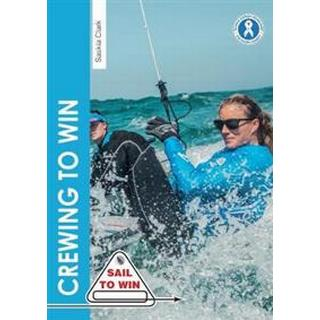 Crewing to Win - How to be the best crew & a great team (Paperback, 2019)
