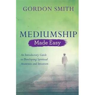 Mediumship Made Easy: An Introductory Guide to Developing Spiritual Awareness and Intuition (Paperback, 2018)