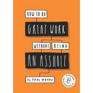 How to Do Great Work Without Being an Asshole (Paperback, 2019)