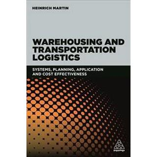 Warehousing and Transportation Logistics: Systems, Planning, Application and Cost Effectiveness (Paperback, 2018)
