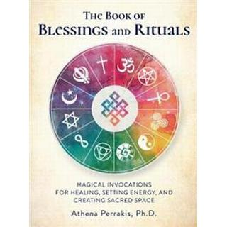 The Book of Blessings and Rituals: Magical Invocations for Healing, Setting Energy, and Creating Sacred Space (Hardcover, 2019)